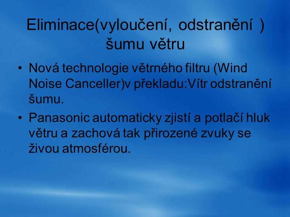 Eliminace(vyloučení, odstranění ) šumu větru Nová technologie větrného filtru (Wind Noise Canceller)v překladu:Vítr odstranění šumu. Panasonic automat