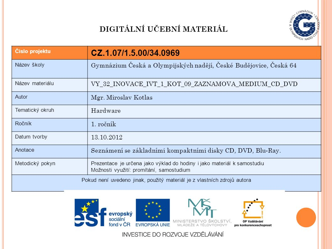 Číslo projektu CZ.1.07/1.5.00/34.0969 Název školy Gymnázium Česká a Olympijských nadějí, České Budějovice, Česká 64 Název materiálu VY_32_INOVACE_IVT_1_KOT_09_ZAZNAMOVA_MEDIUM_CD_DVD Autor Mgr.