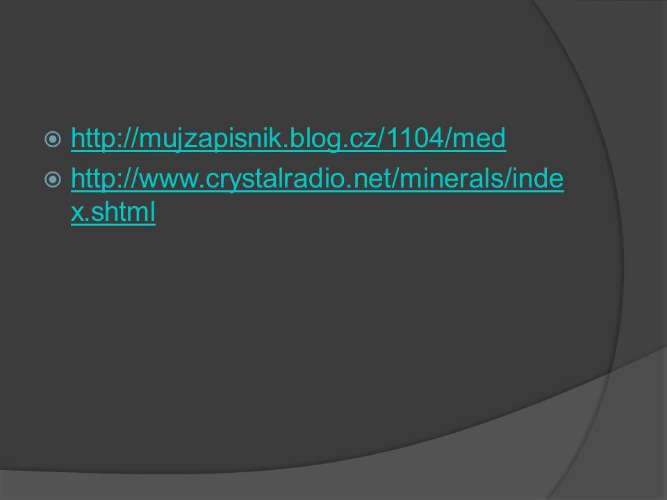  http://mujzapisnik.blog.cz/1104/med http://mujzapisnik.blog.cz/1104/med  http://www.crystalradio.net/minerals/inde x.shtml http://www.crystalradio.net/minerals/inde x.shtml