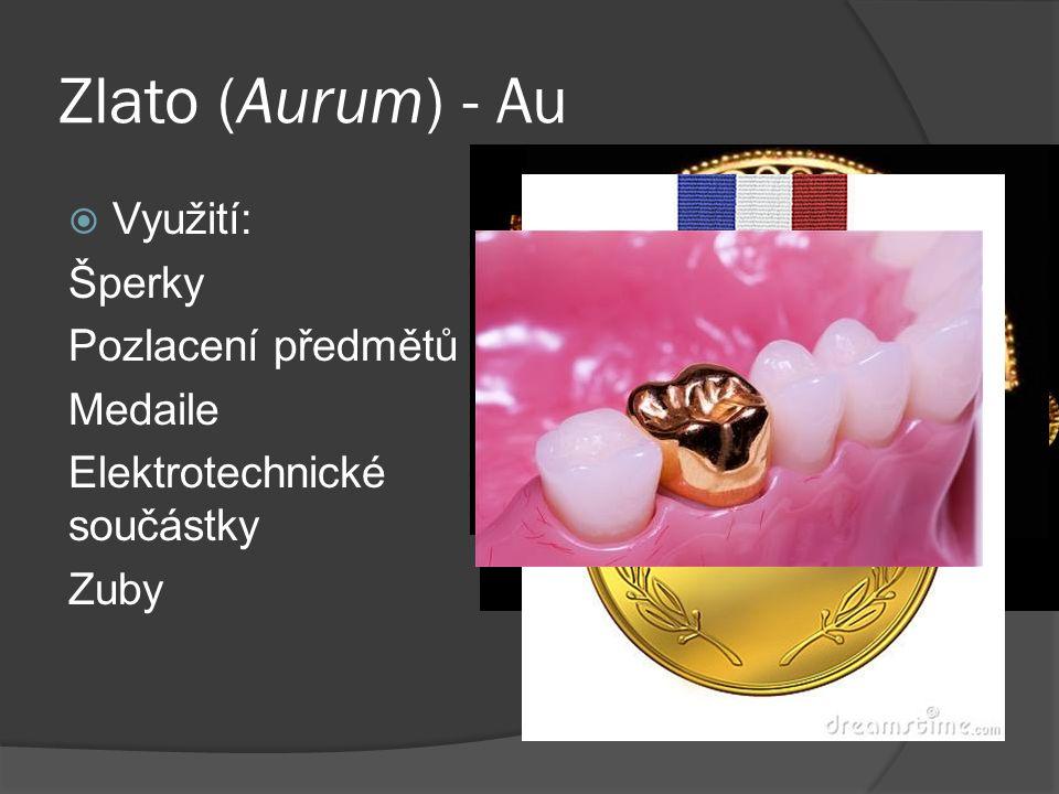 Zlato (Aurum) - Au  Využití: Šperky Pozlacení předmětů Medaile Elektrotechnické součástky Zuby