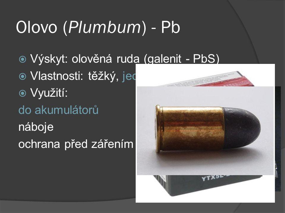 Olovo (Plumbum) - Pb  Výskyt: olověná ruda (galenit - PbS)  Vlastnosti: těžký, jedovatý kov  Využití: do akumulátorů náboje ochrana před zářením