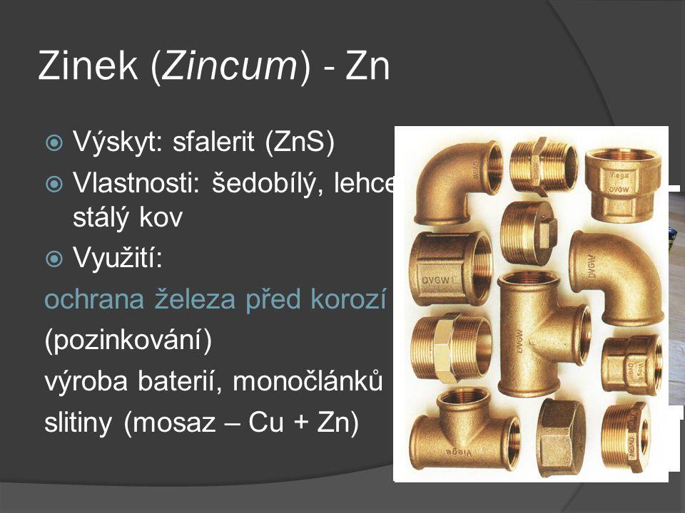 Zinek (Zincum) - Zn  Výskyt: sfalerit (ZnS)  Vlastnosti: šedobílý, lehce tavitelný, stálý kov  Využití: ochrana železa před korozí (pozinkování) výroba baterií, monočlánků slitiny (mosaz – Cu + Zn)
