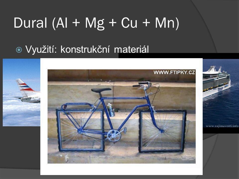 Dural (Al + Mg + Cu + Mn)  Využití: konstrukční materiál