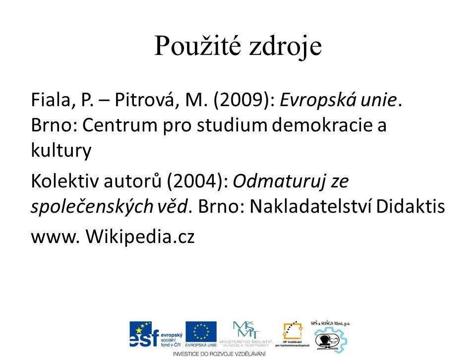 Použité zdroje Fiala, P.– Pitrová, M. (2009): Evropská unie.