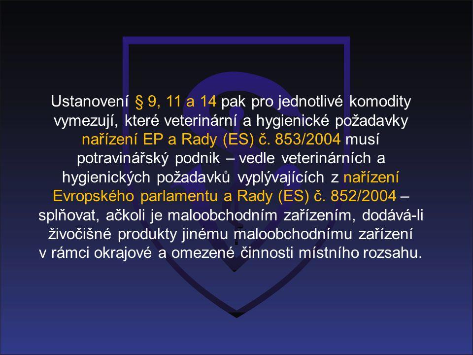 Ustanovení § 9, 11 a 14 pak pro jednotlivé komodity vymezují, které veterinární a hygienické požadavky nařízení EP a Rady (ES) č.
