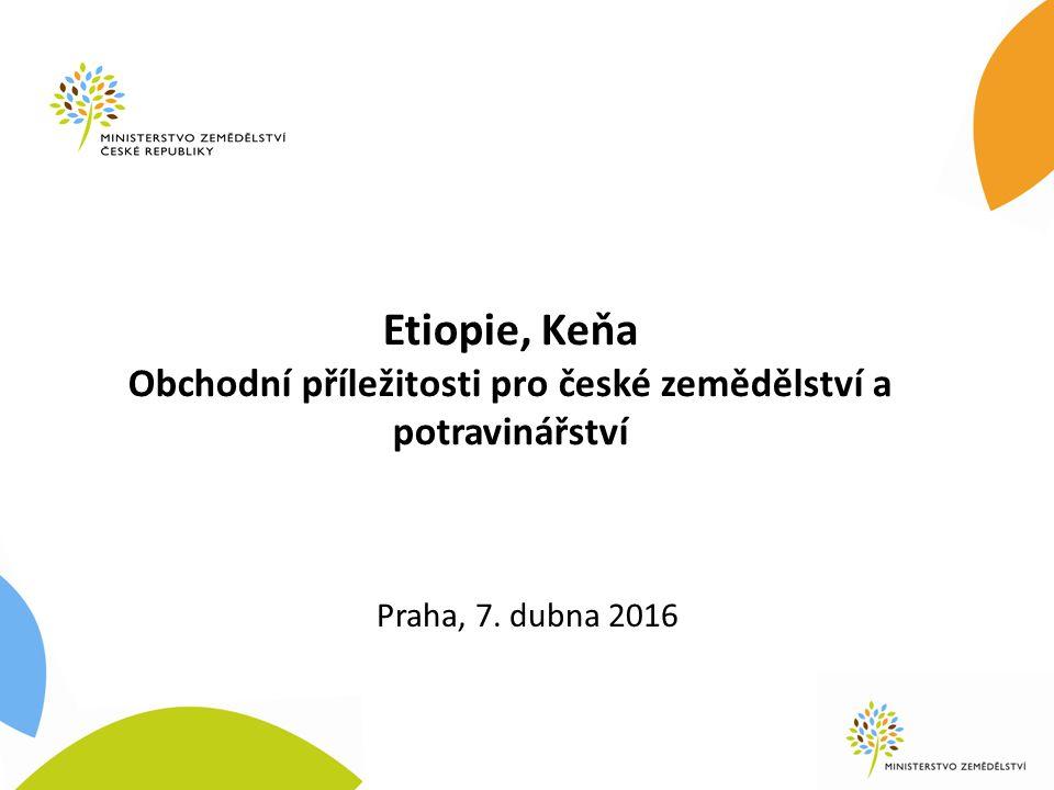 Etiopie, Keňa Obchodní příležitosti pro české zemědělství a potravinářství Praha, 7. dubna 2016