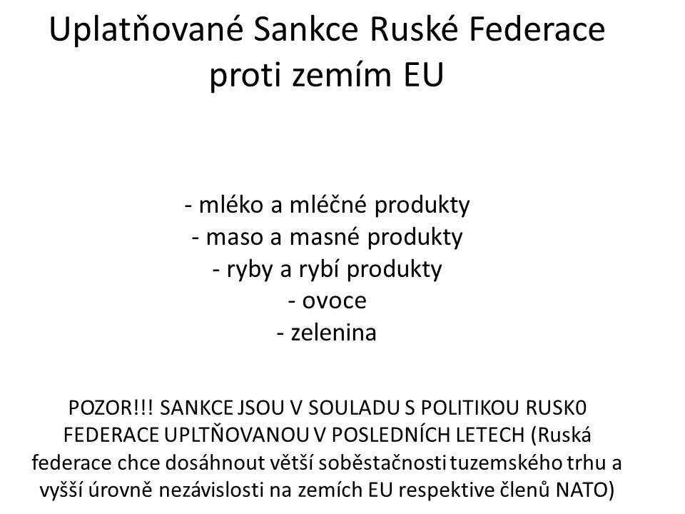 Uplatňované Sankce Ruské Federace proti zemím EU - mléko a mléčné produkty - maso a masné produkty - ryby a rybí produkty - ovoce - zelenina POZOR!!!