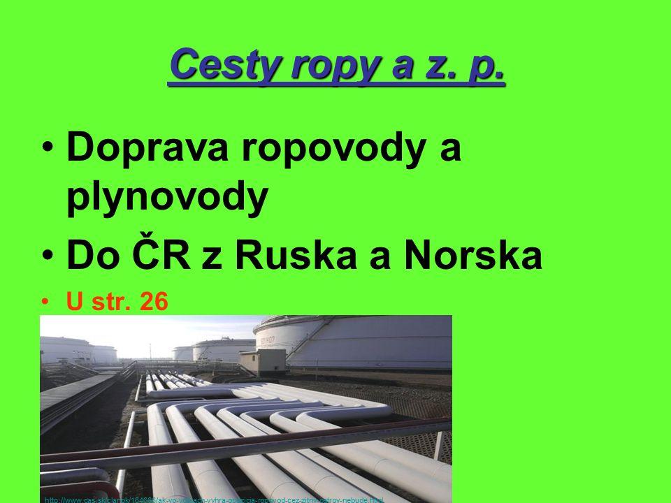 Cesty ropy a z. p. Doprava ropovody a plynovody Do ČR z Ruska a Norska U str.