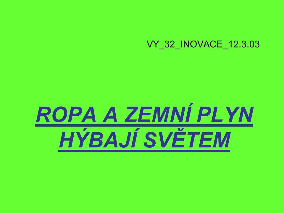 VY_32_INOVACE_12.3.03 ROPA A ZEMNÍ PLYN HÝBAJÍ SVĚTEM