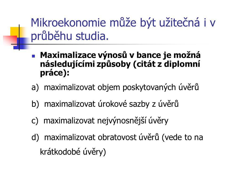 Mikroekonomie může být užitečná i v průběhu studia.