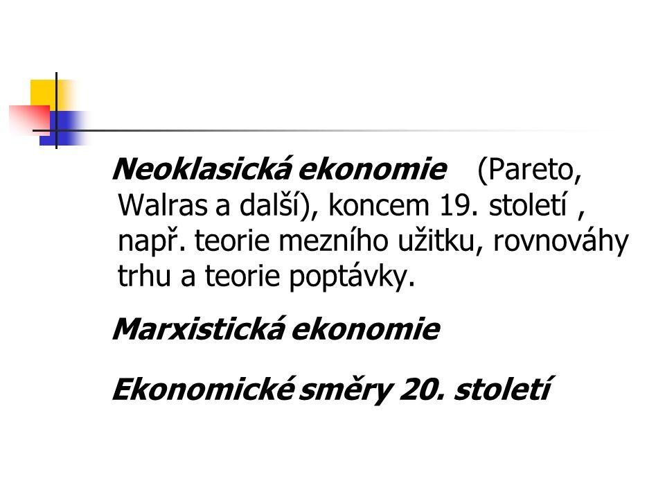 Neoklasická ekonomie (Pareto, Walras a další), koncem 19.