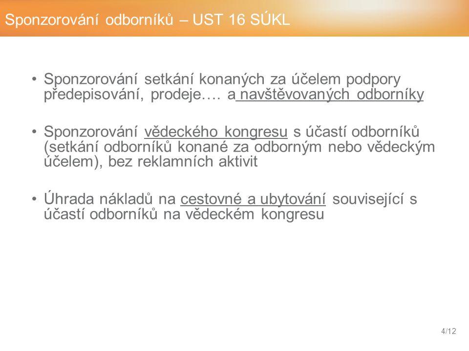 Sponzorování odborníků – UST 16 SÚKL 4/12 Sponzorování setkání konaných za účelem podpory předepisování, prodeje….