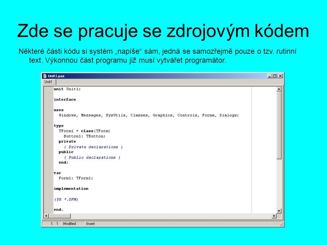 """Zde se pracuje se zdrojovým kódem Některé části kódu si systém """"napíše"""" sám, jedná se samozřejmě pouze o tzv. rutinní text. Výkonnou část programu již"""