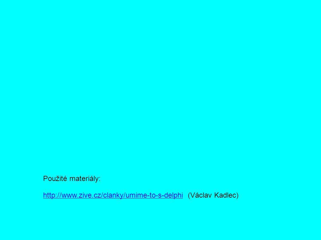 Použité materiály: http://www.zive.cz/clanky/umime-to-s-delphihttp://www.zive.cz/clanky/umime-to-s-delphi (Václav Kadlec)