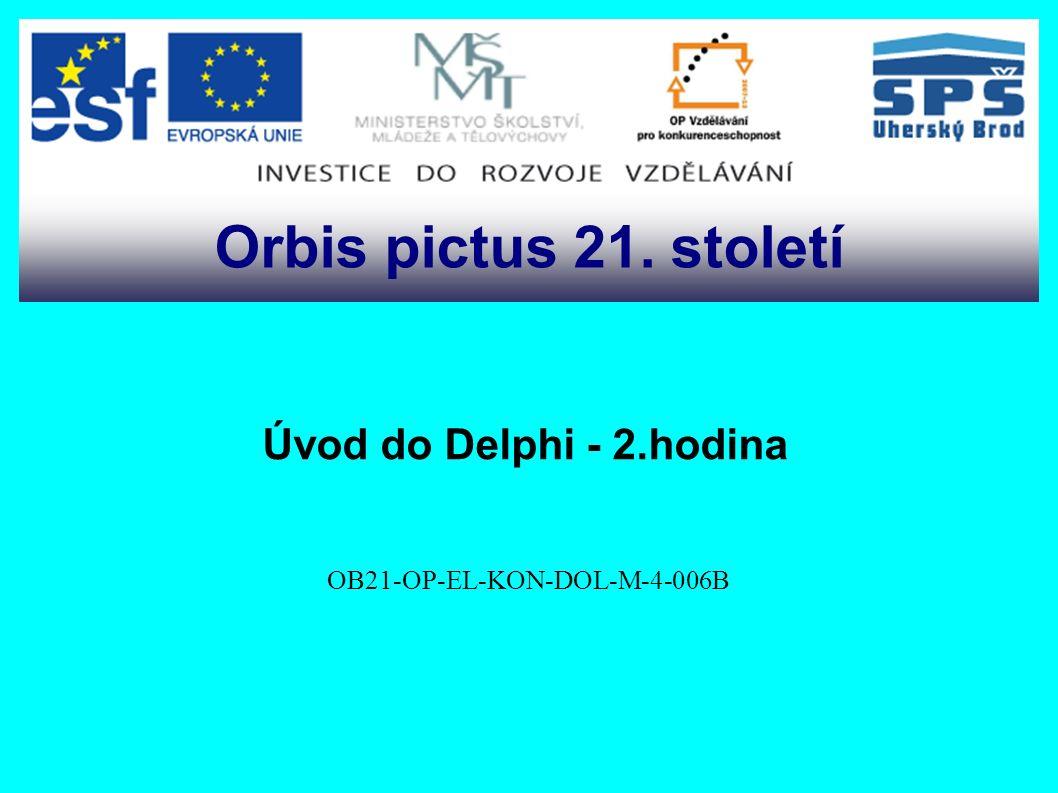 Úvod do Delphi - 2.hodina OB21-OP-EL-KON-DOL-M-4-006B Orbis pictus 21. století
