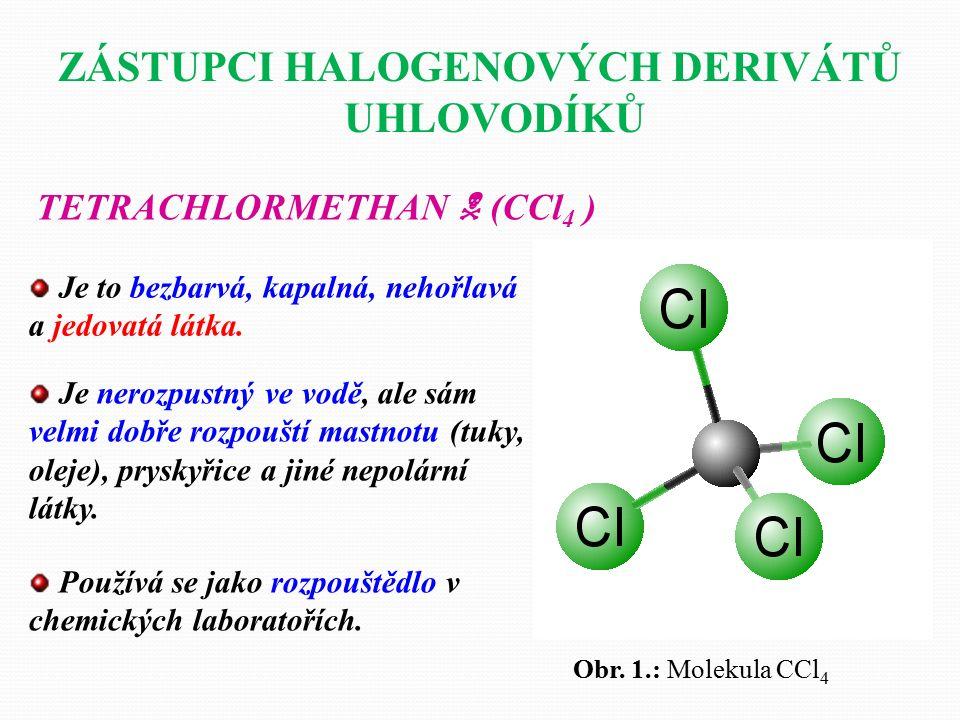 Uveďte příklady praktického využití halogenových derivátů uhlovodíků:  Halogenderiváty se používají jako výchozí látky při výrobě ředidel, plastů, freonů a pesticidů (chemické prostředky pro hubení hmyzu, plevelů, plísňových chorob rostlin v zemědělství).