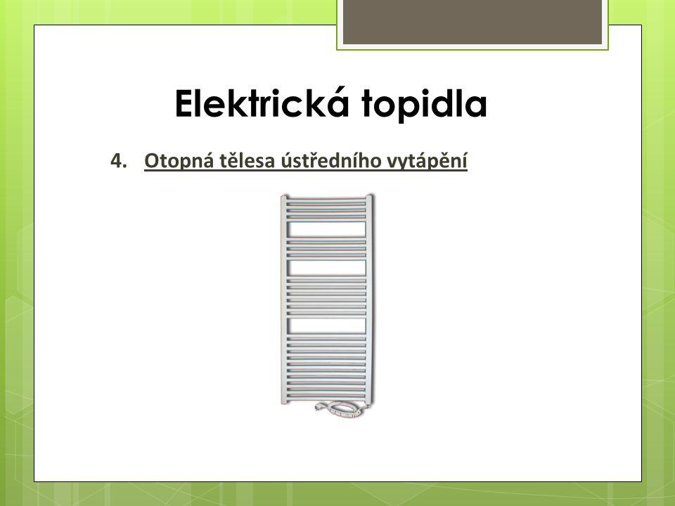 Elektrická topidla 4.Otopná tělesa ústředního vytápění
