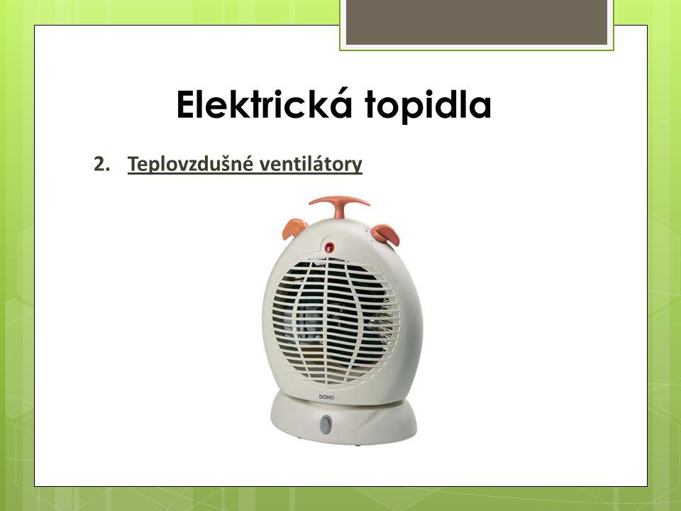 Elektrická topidla 2.Teplovzdušné ventilátory