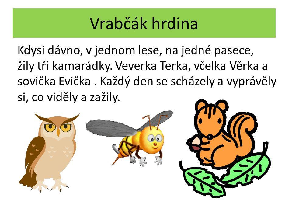 Vrabčák hrdina Kdysi dávno, v jednom lese, na jedné pasece, žily tři kamarádky.