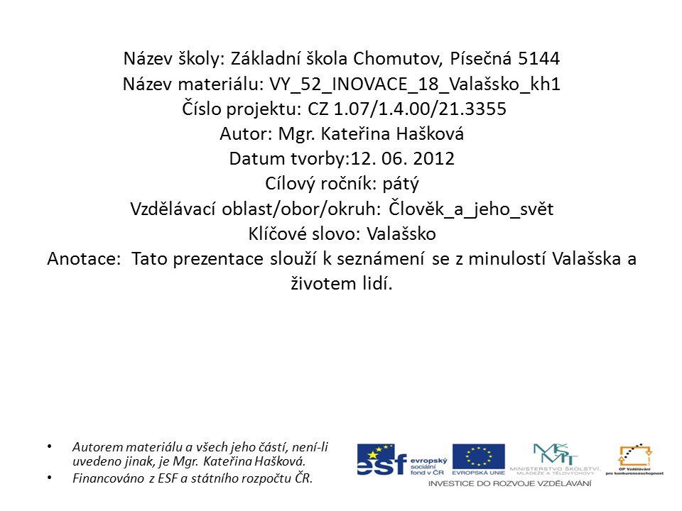 Název školy: Základní škola Chomutov, Písečná 5144 Název materiálu: VY_52_INOVACE_18_Valašsko_kh1 Číslo projektu: CZ 1.07/1.4.00/21.3355 Autor: Mgr. K
