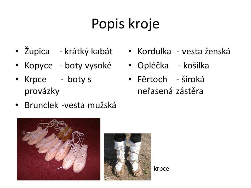 Popis kroje Župica - krátký kabát Kopyce - boty vysoké Krpce - boty s provázky Brunclek -vesta mužská Kordulka - vesta ženská Opléčka - košilka Fěrtoc