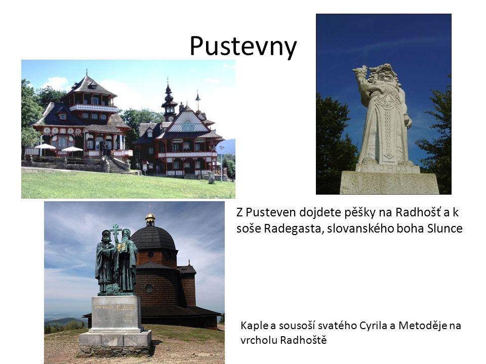 Pustevny Z Pusteven dojdete pěšky na Radhošť a k soše Radegasta, slovanského boha Slunce Kaple a sousoší svatého Cyrila a Metoděje na vrcholu Radhoště