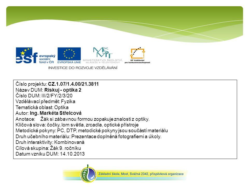 Číslo projektu: CZ.1.07/1.4.00/21.3811 Název DUM: Riskuj - optika 2 Číslo DUM: III/2/FY/2/3/20 Vzdělávací předmět: Fyzika Tematická oblast: Optika Autor: Ing.