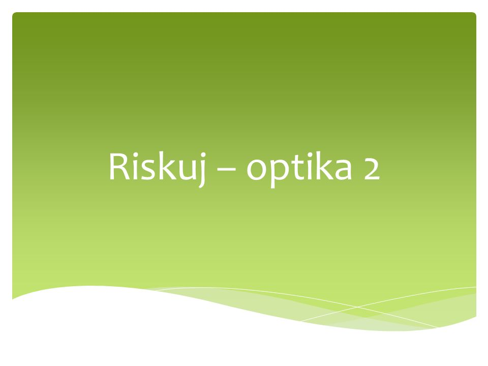 Riskuj – optika 2