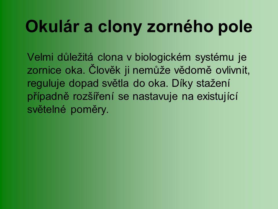 Okulár a clony zorného pole Velmi důležitá clona v biologickém systému je zornice oka.