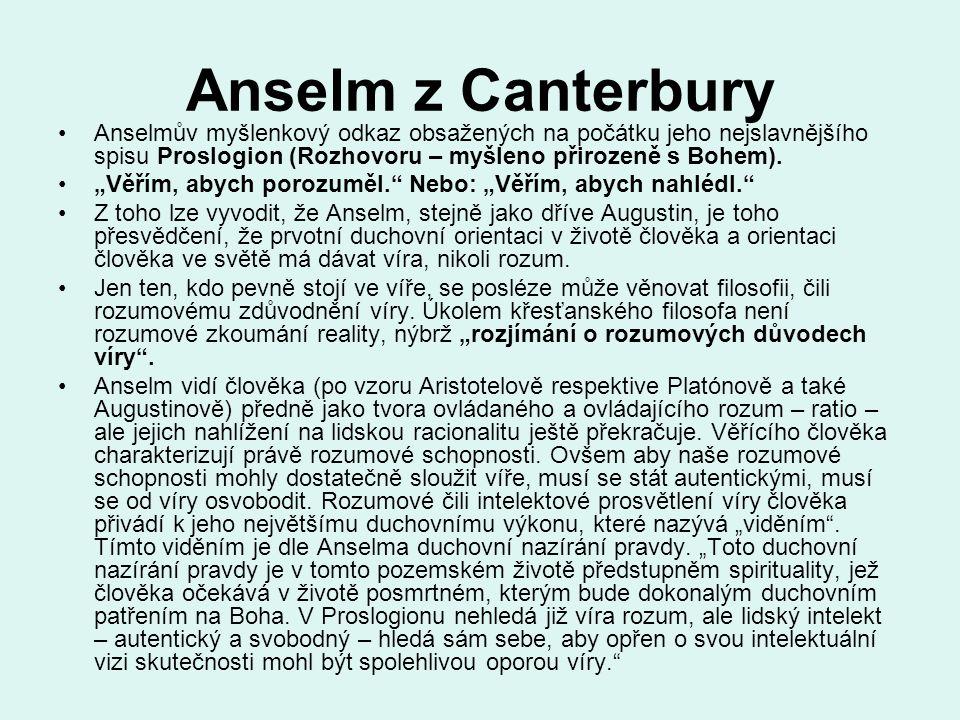 Anselm z Canterbury Anselmův myšlenkový odkaz obsažených na počátku jeho nejslavnějšího spisu Proslogion (Rozhovoru – myšleno přirozeně s Bohem).