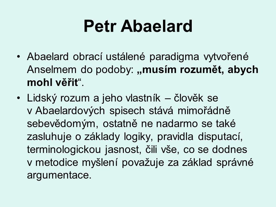 """Petr Abaelard Abaelard obrací ustálené paradigma vytvořené Anselmem do podoby: """"musím rozumět, abych mohl věřit ."""