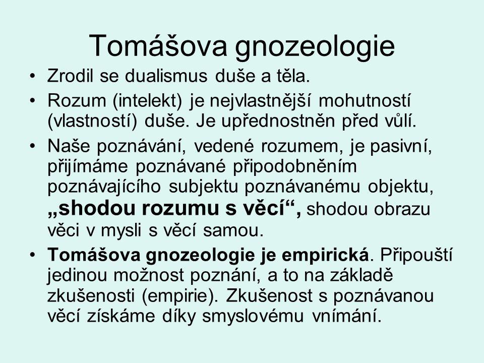 Tomášova gnozeologie Zrodil se dualismus duše a těla.