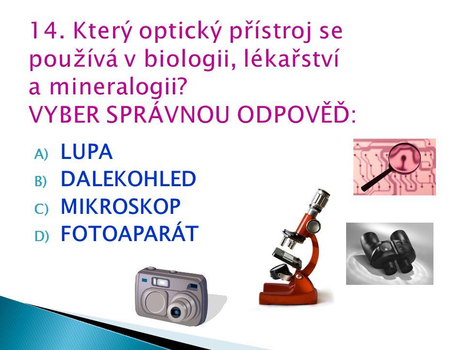 A) LUPA B) DALEKOHLED C) MIKROSKOP D) FOTOAPARÁT