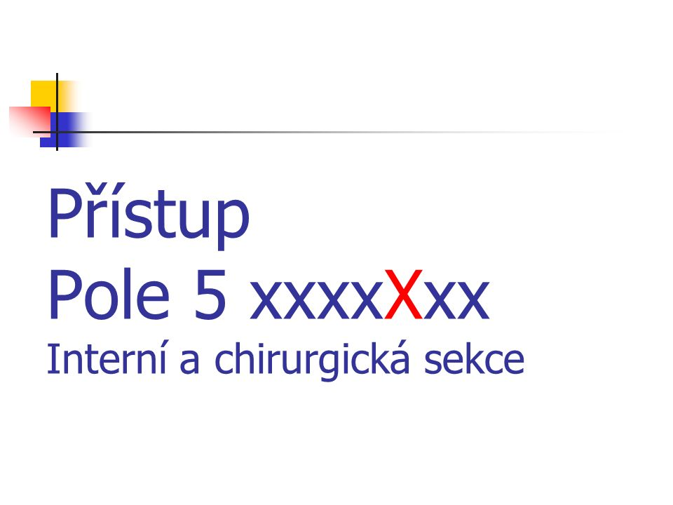 Přístup Pole 5 xxxxXxx Interní a chirurgická sekce