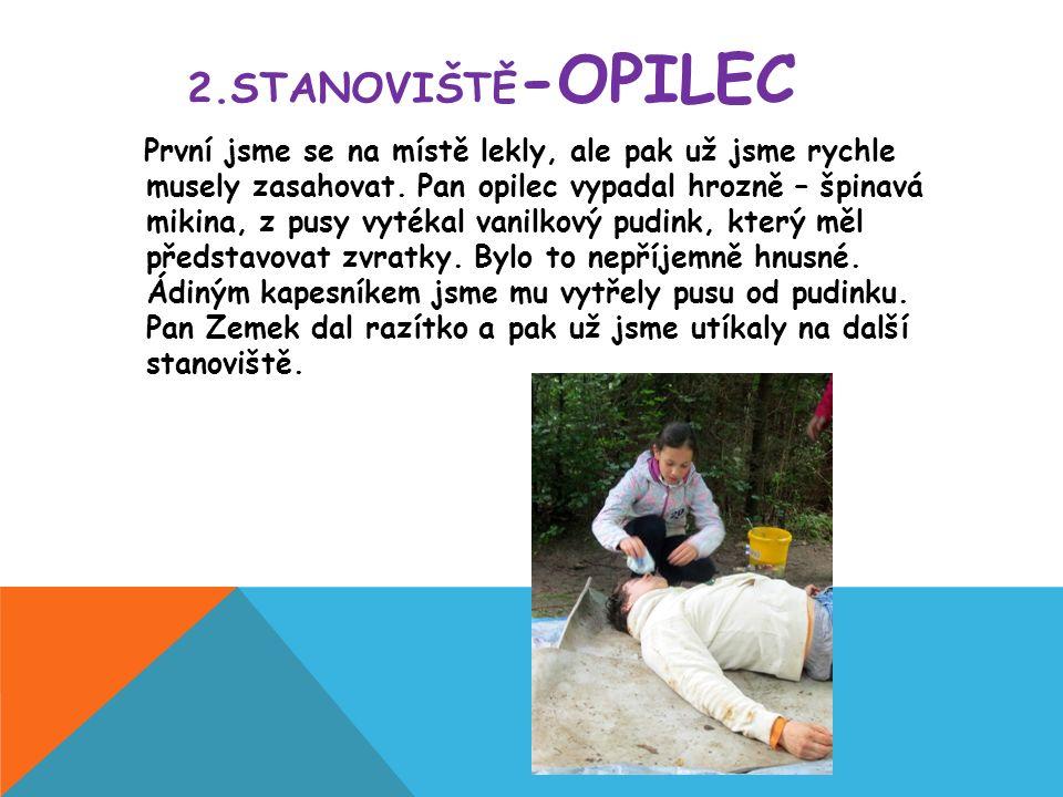 2.STANOVIŠTĚ -OPILEC První jsme se na místě lekly, ale pak už jsme rychle musely zasahovat.