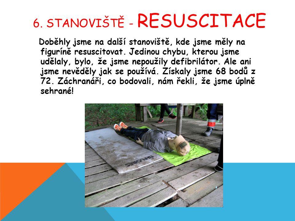 6. STANOVIŠTĚ - RESUSCITACE Doběhly jsme na další stanoviště, kde jsme měly na figuríně resuscitovat. Jedinou chybu, kterou jsme udělaly, bylo, že jsm