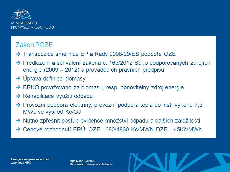 Mgr. Milan Kyselák Ministerstvo průmyslu a obchodu Energetické využívání odpadů z pohledu MPO Zákon POZE Transpozice směrnice EP a Rady 2008/29/ES pod
