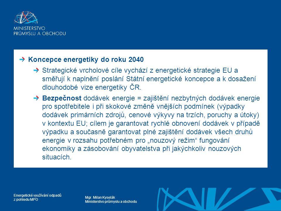 Mgr. Milan Kyselák Ministerstvo průmyslu a obchodu Energetické využívání odpadů z pohledu MPO Koncepce energetiky do roku 2040 Strategické vrcholové c
