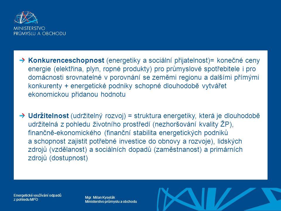 Mgr. Milan Kyselák Ministerstvo průmyslu a obchodu Energetické využívání odpadů z pohledu MPO Konkurenceschopnost (energetiky a sociální přijatelnost)