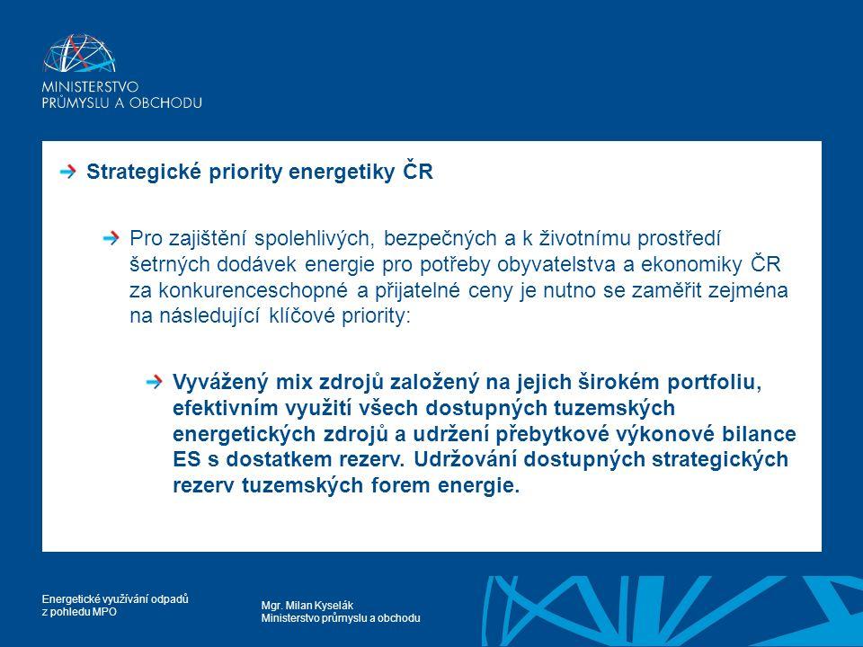 Mgr. Milan Kyselák Ministerstvo průmyslu a obchodu Energetické využívání odpadů z pohledu MPO Strategické priority energetiky ČR Pro zajištění spolehl
