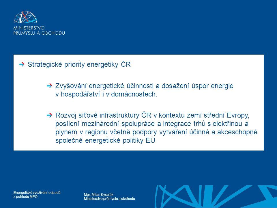 Mgr. Milan Kyselák Ministerstvo průmyslu a obchodu Energetické využívání odpadů z pohledu MPO Strategické priority energetiky ČR Zvyšování energetické