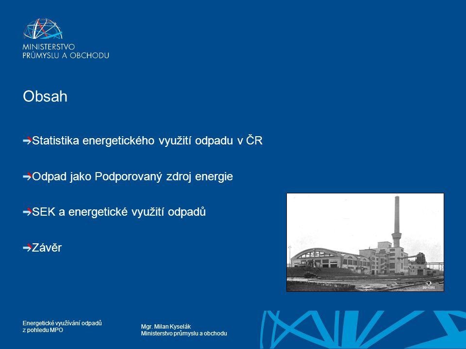 Mgr. Milan Kyselák Ministerstvo průmyslu a obchodu Energetické využívání odpadů z pohledu MPO Obsah Statistika energetického využití odpadu v ČR Odpad