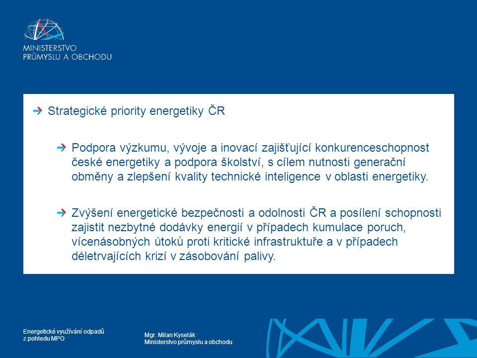 Mgr. Milan Kyselák Ministerstvo průmyslu a obchodu Energetické využívání odpadů z pohledu MPO Strategické priority energetiky ČR Podpora výzkumu, vývo