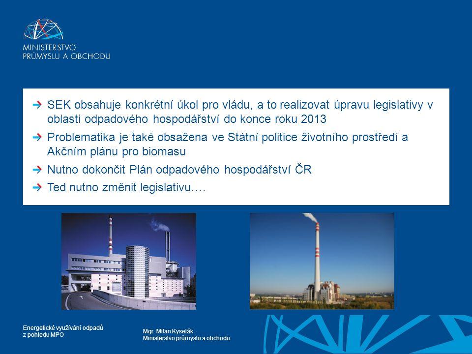 Mgr. Milan Kyselák Ministerstvo průmyslu a obchodu Energetické využívání odpadů z pohledu MPO SEK obsahuje konkrétní úkol pro vládu, a to realizovat ú