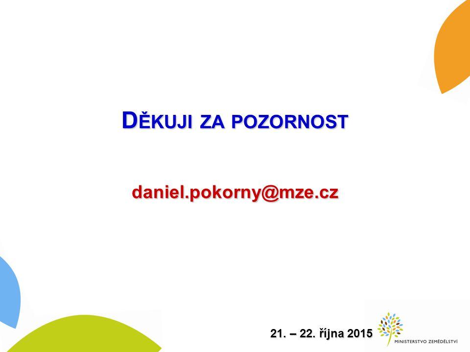 D ĚKUJI ZA POZORNOST daniel.pokorny@mze.cz 21. – 22. října 2015