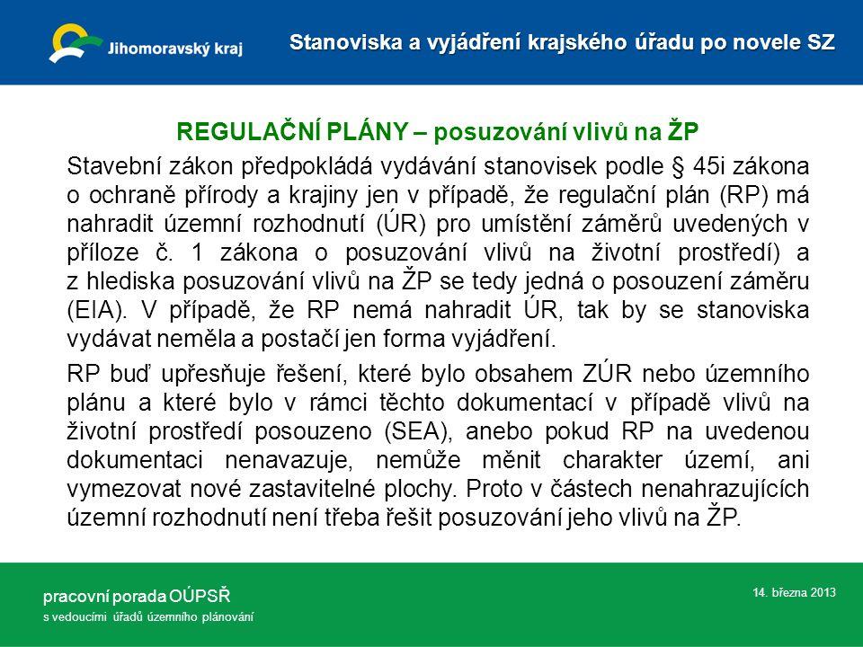 14. března 2013 REGULAČNÍ PLÁNY – posuzování vlivů na ŽP Stavební zákon předpokládá vydávání stanovisek podle § 45i zákona o ochraně přírody a krajiny