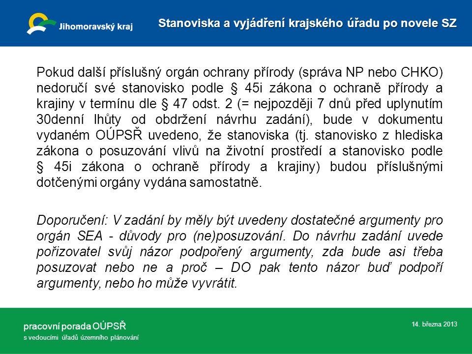 14. března 2013 Pokud další příslušný orgán ochrany přírody (správa NP nebo CHKO) nedoručí své stanovisko podle § 45i zákona o ochraně přírody a kraji