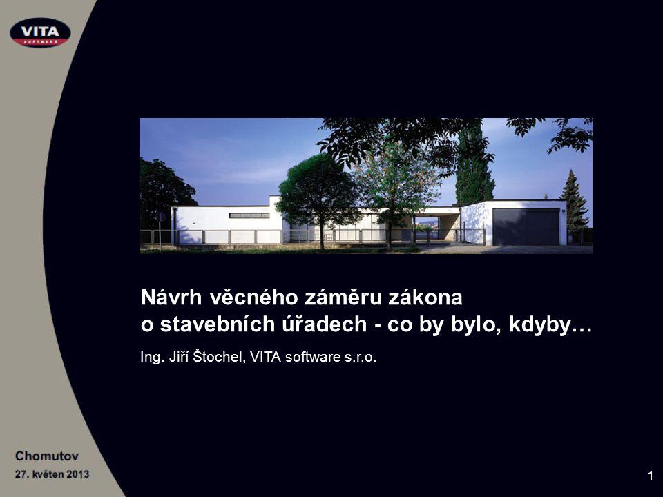 Návrh věcného záměru zákona o stavebních úřadech - co by bylo, kdyby… Ing. Jiří Štochel, VITA software s.r.o. 1