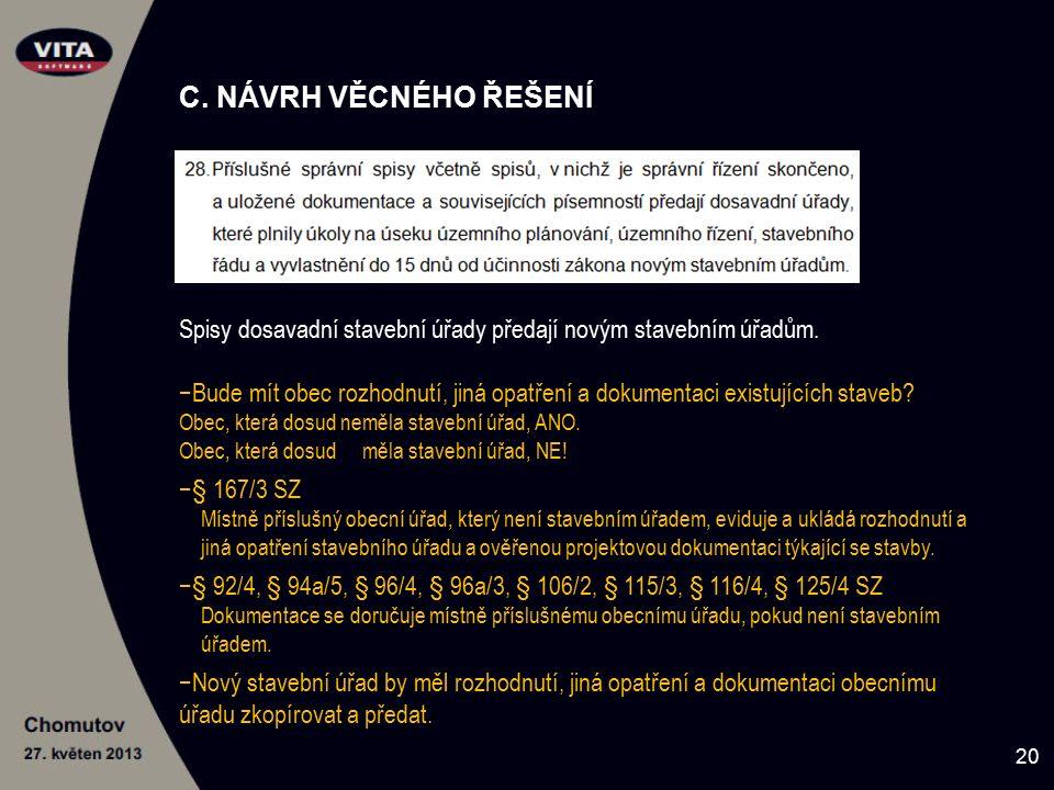 C. NÁVRH VĚCNÉHO ŘEŠENÍ Spisy dosavadní stavební úřady předají novým stavebním úřadům. −Bude mít obec rozhodnutí, jiná opatření a dokumentaci existují