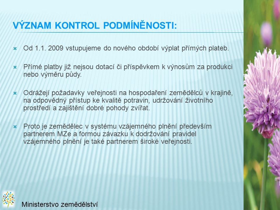 VÝZNAM KONTROL PODMÍNĚNOSTI:  Od 1.1. 2009 vstupujeme do nového období výplat přímých plateb.  Přímé platby již nejsou dotací či příspěvkem k výnosů